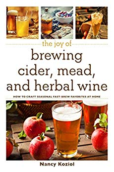 The Joy of Brewing Cider, Mead, and Herbal Wine: How to Craft Seasonal Fast-Brew Favorites at Home - Nancy Koziol